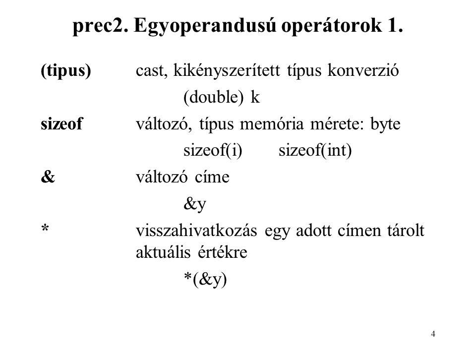 4 prec2. Egyoperandusú operátorok 1. (tipus)cast, kikényszerített típus konverzió (double) k sizeofváltozó, típus memória mérete: byte sizeof(i)sizeof