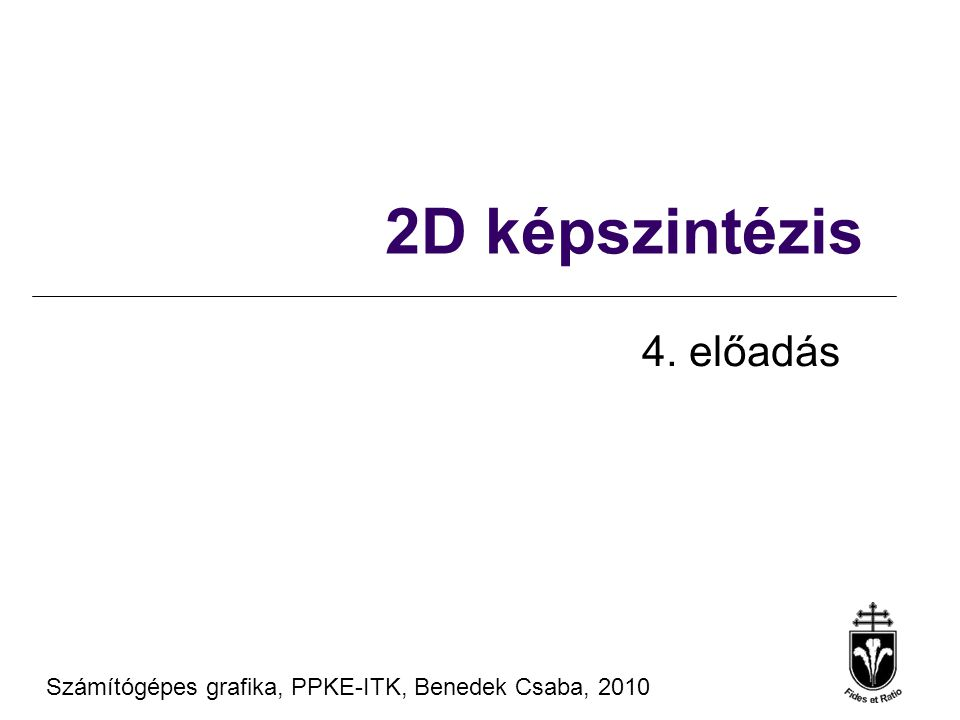 Számítógépes grafika, PPKE-ITK, Benedek Csaba, 2010 2D képszintézis 4. előadás