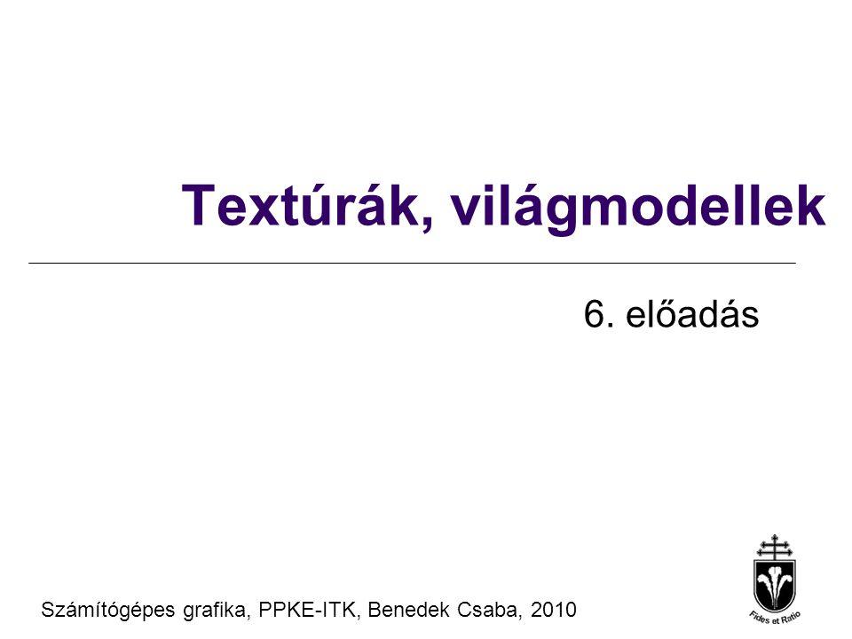 Számítógépes Grafika 2010, PPKE ITK, Benedek Csaba Tanagyag forrás ® Szirmay-Kalos László, BME Textúra paraméterezése, példa Számítógépes Grafika 2010, PPKE ITK, Benedek Csaba Tanagyag forrás ® Szirmay-Kalos László, BME glBegin(GL_QUADS); glTexCoord2f(0, 0); glVertex3d(1,-1,0); glTexCoord2f(0, 1); glVertex3d(-1,-1,0); glTexCoord2f(1, 1); glVertex3d(-1,1,0); glTexCoord2f(1, 0); glVertex3d(1,1,0); glEnd();