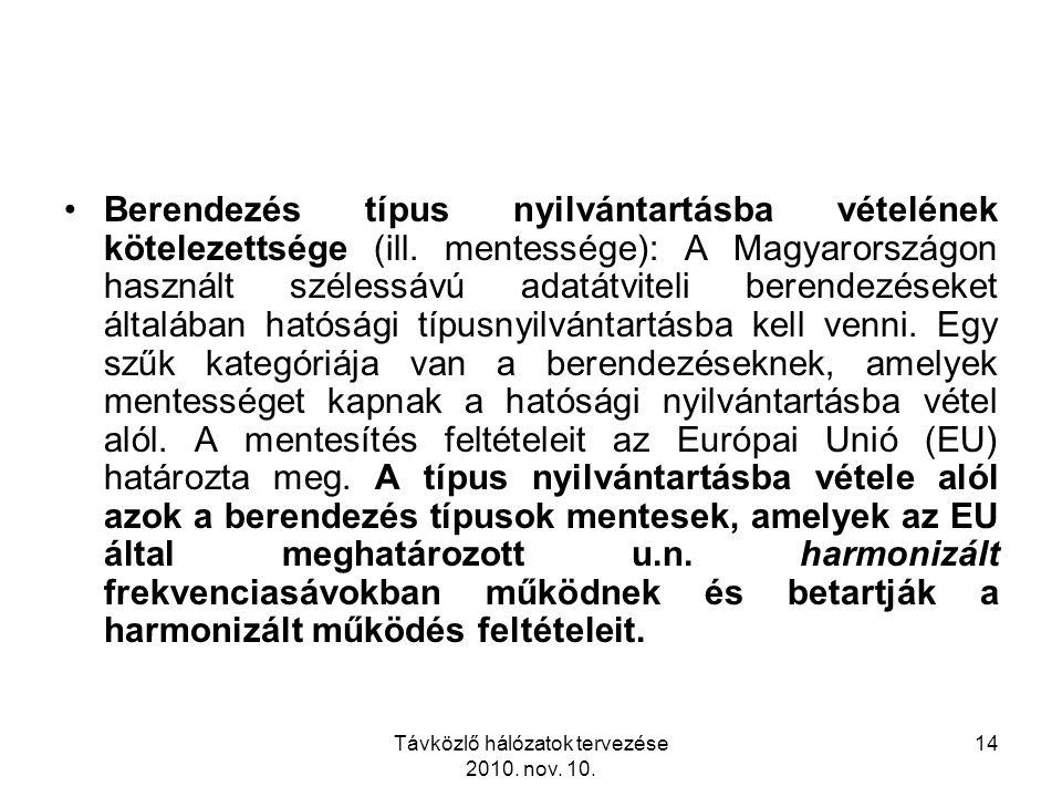 Távközlő hálózatok tervezése 2010. nov. 10. 14 Berendezés típus nyilvántartásba vételének kötelezettsége (ill. mentessége): A Magyarországon használt
