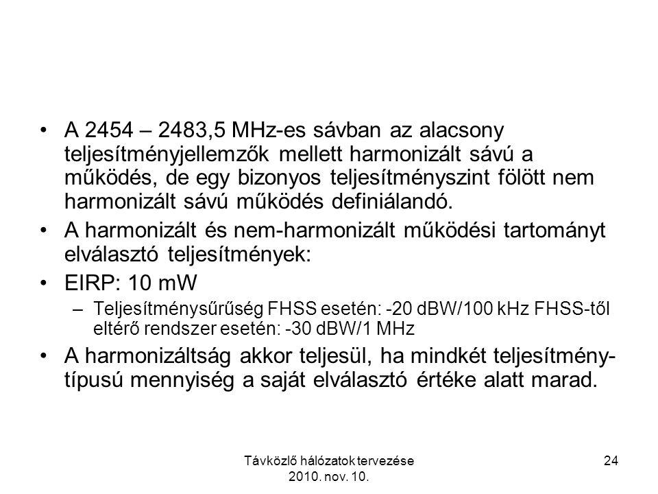 Távközlő hálózatok tervezése 2010. nov. 10. 24 A 2454 – 2483,5 MHz-es sávban az alacsony teljesítményjellemzők mellett harmonizált sávú a működés, de