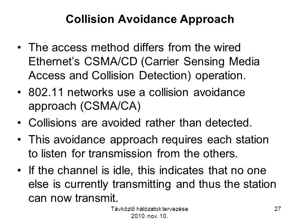Távközlő hálózatok tervezése 2010. nov. 10. 27 Collision Avoidance Approach The access method differs from the wired Ethernet's CSMA/CD (Carrier Sensi
