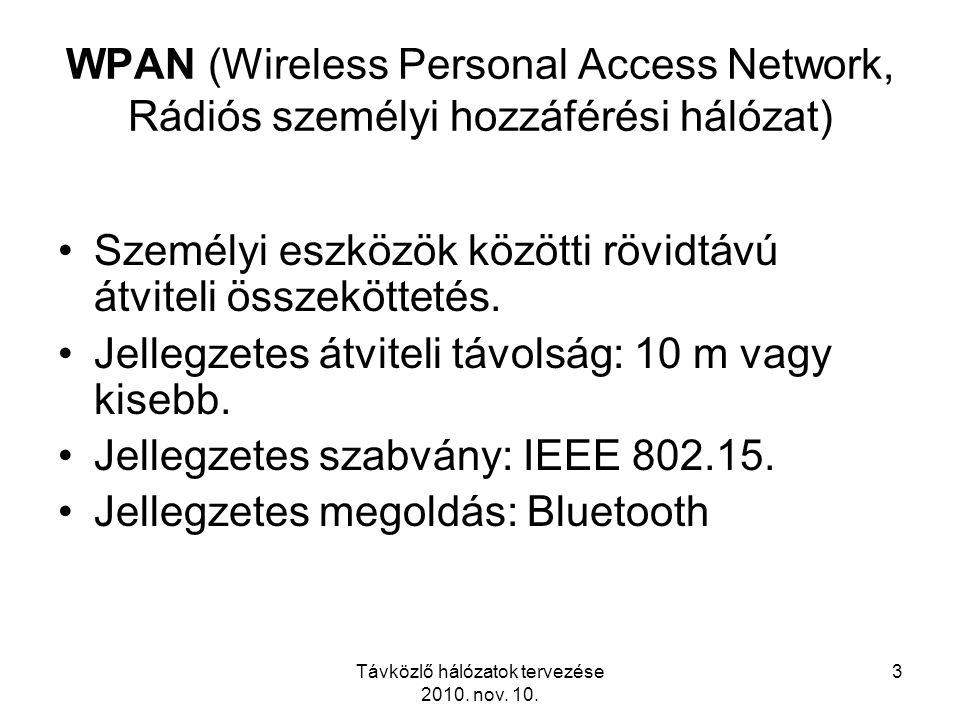 3 WPAN (Wireless Personal Access Network, Rádiós személyi hozzáférési hálózat) Személyi eszközök közötti rövidtávú átviteli összeköttetés. Jellegzetes