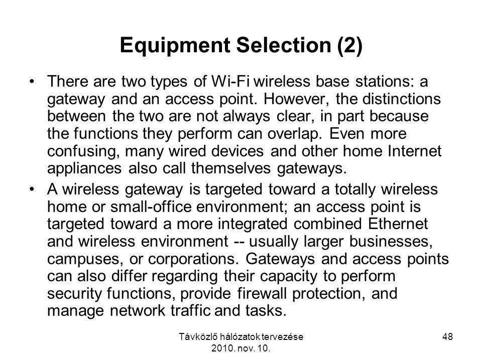 Távközlő hálózatok tervezése 2010. nov. 10. 48 Equipment Selection (2) There are two types of Wi-Fi wireless base stations: a gateway and an access po