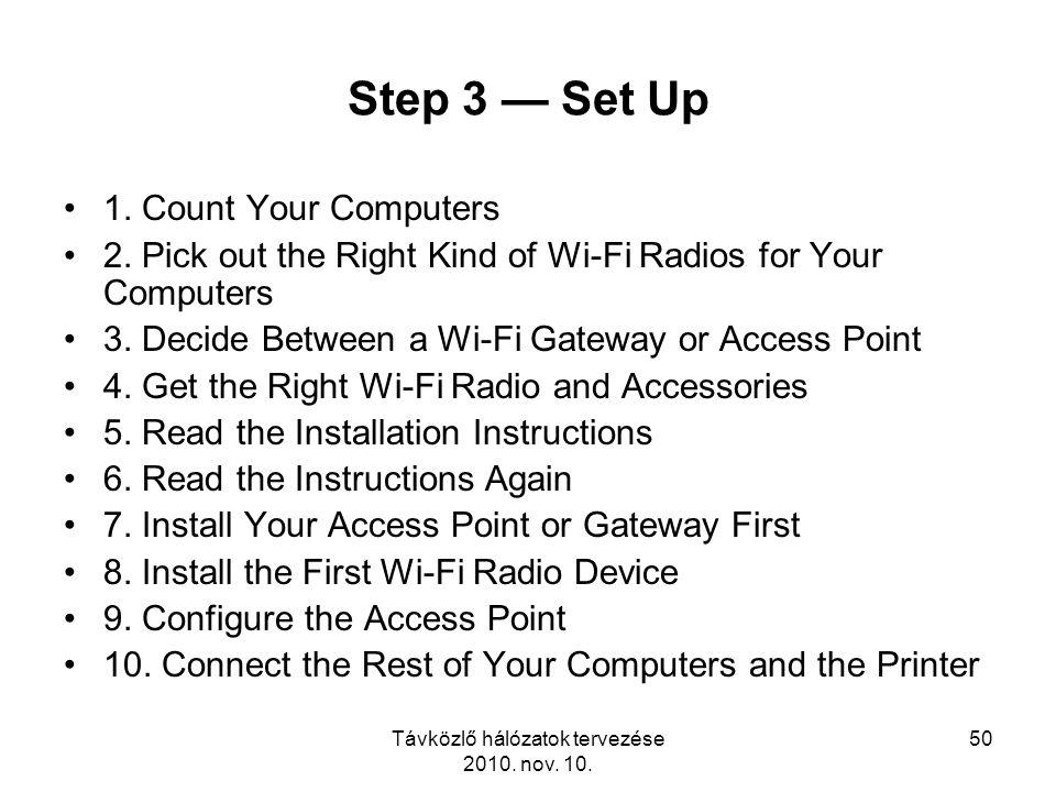 Távközlő hálózatok tervezése 2010. nov. 10. 50 Step 3 — Set Up 1. Count Your Computers 2. Pick out the Right Kind of Wi-Fi Radios for Your Computers 3