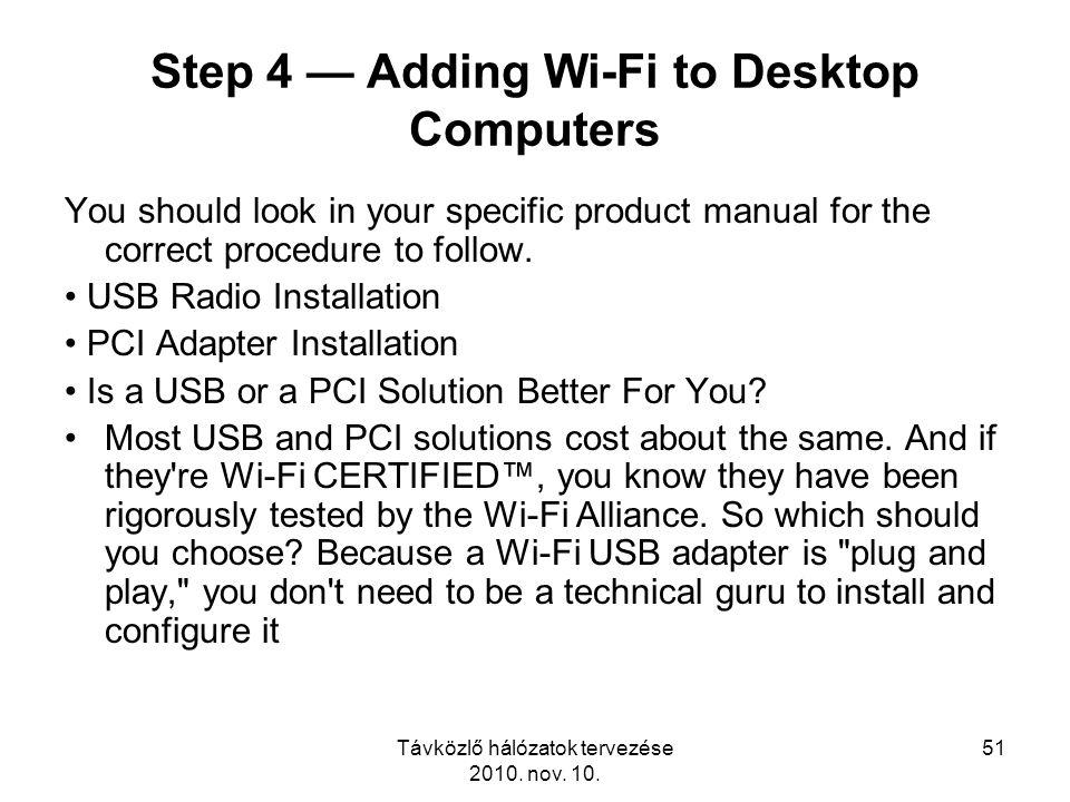 Távközlő hálózatok tervezése 2010. nov. 10. 51 Step 4 — Adding Wi-Fi to Desktop Computers You should look in your specific product manual for the corr
