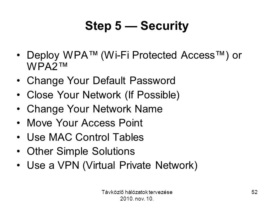 Távközlő hálózatok tervezése 2010. nov. 10. 52 Step 5 — Security Deploy WPA™ (Wi-Fi Protected Access™) or WPA2™ Change Your Default Password Close You