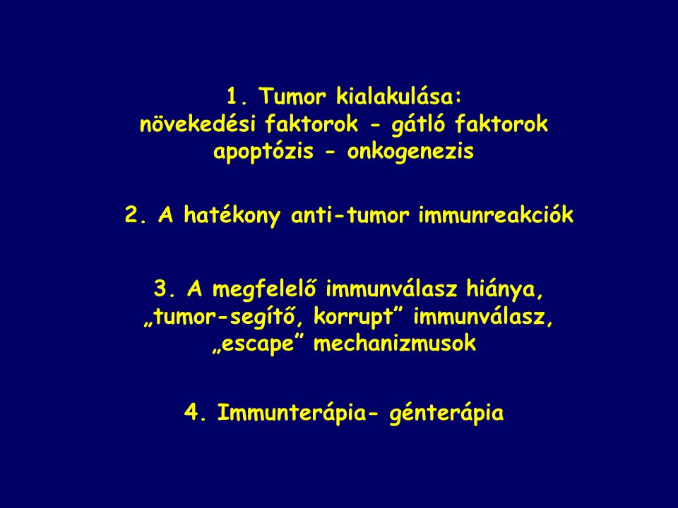 """ 3. A megfelelő immunválasz hiánya,  """"tumor-segítő, korrupt"""" immunválasz,  """"escape"""" mechanizmusok  1. Tumor kialakulása:  növekedési faktorok - g"""