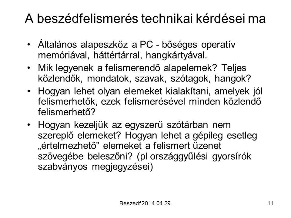Beszedf 2014.04.29.11 A beszédfelismerés technikai kérdései ma Általános alapeszköz a PC - bőséges operatív memóriával, háttértárral, hangkártyával.