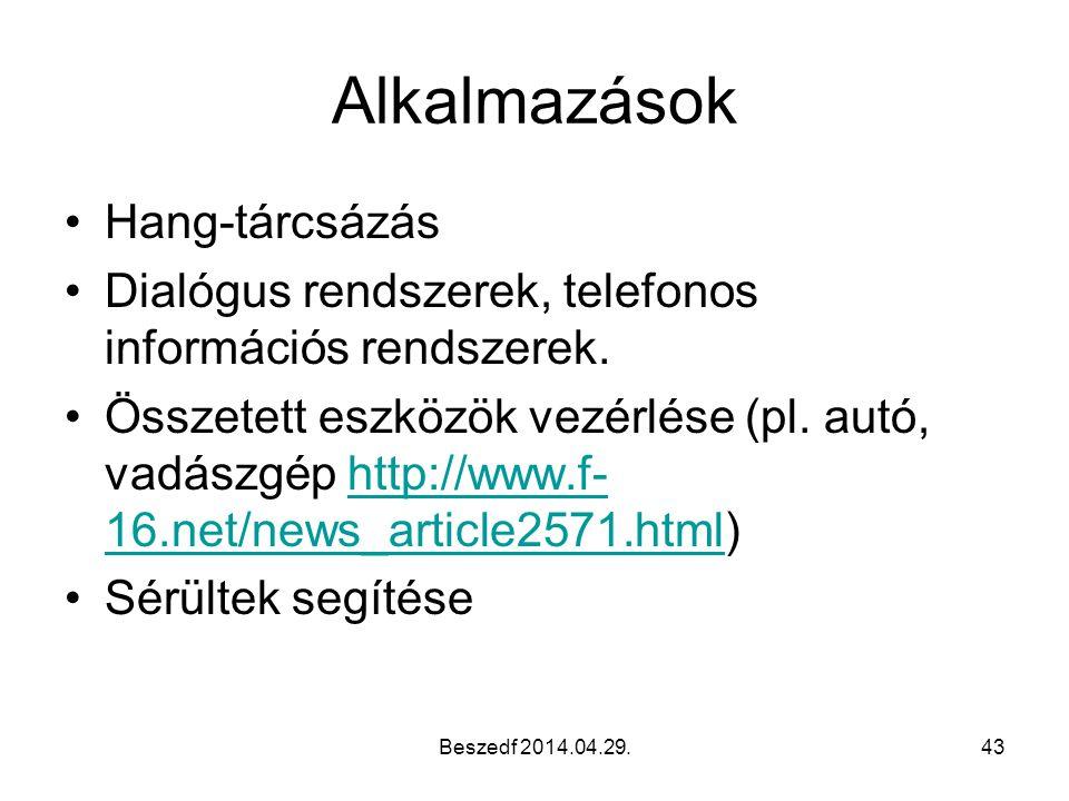 Beszedf 2014.04.29.43 Alkalmazások Hang-tárcsázás Dialógus rendszerek, telefonos információs rendszerek. Összetett eszközök vezérlése (pl. autó, vadás