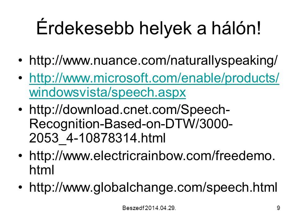 Beszedf 2014.04.29.9 Érdekesebb helyek a hálón! http://www.nuance.com/naturallyspeaking/ http://www.microsoft.com/enable/products/ windowsvista/speech