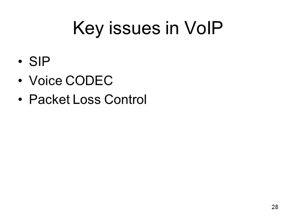 28 Key issues in VoIP SIP Voice CODEC Packet Loss Control