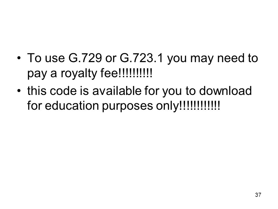 37 To use G.729 or G.723.1 you may need to pay a royalty fee!!!!!!!!!! this code is available for you to download for education purposes only!!!!!!!!!