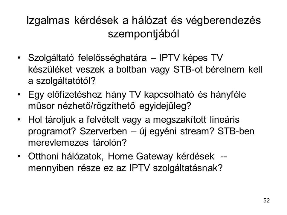 52 Izgalmas kérdések a hálózat és végberendezés szempontjából Szolgáltató felelősséghatára – IPTV képes TV készüléket veszek a boltban vagy STB-ot bérelnem kell a szolgáltatótól.
