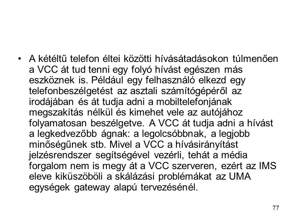 77 A kétéltű telefon éltei közötti hívásátadásokon túlmenően a VCC át tud tenni egy folyó hívást egészen más eszköznek is.