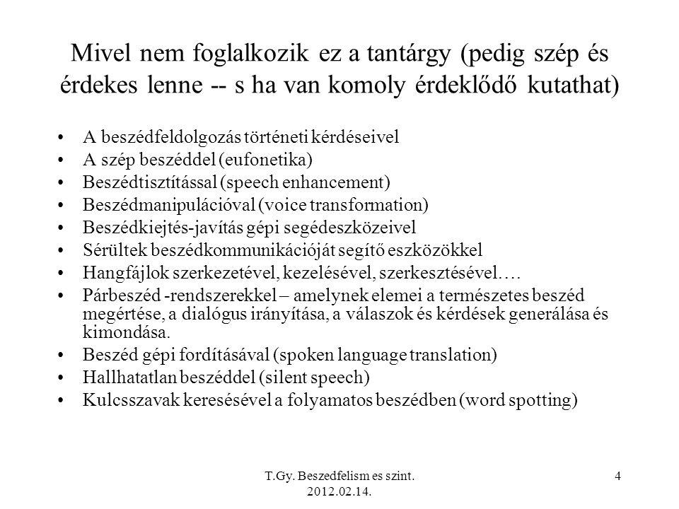 T.Gy.Beszedfelism es szint. 2012.02.14. 25 Beszédképzés és akusztikum I.