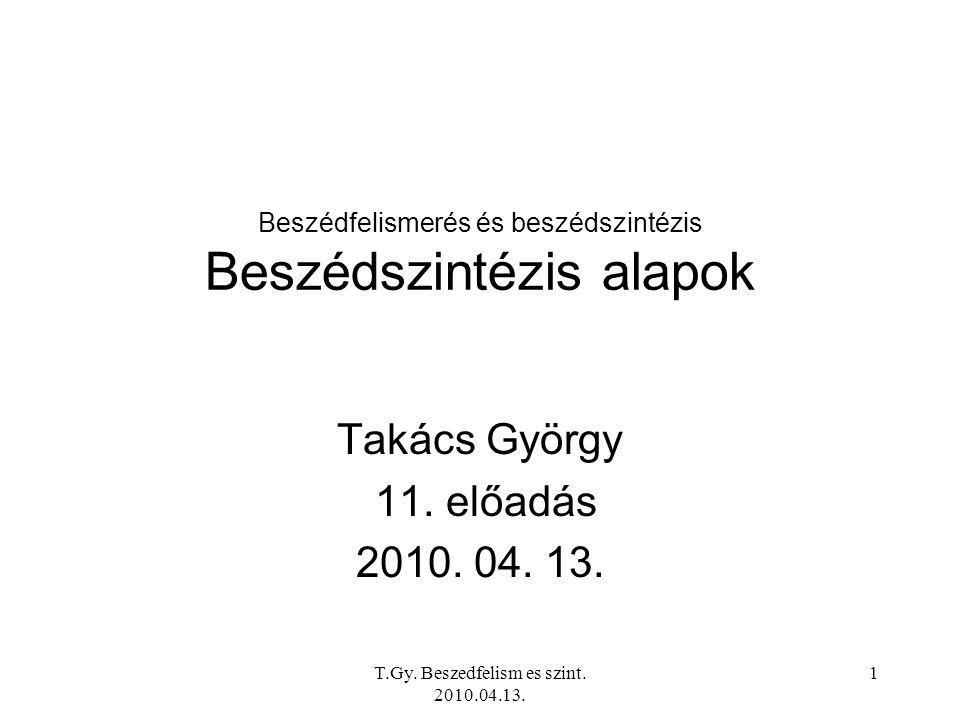 T.Gy.Beszedfelism es szint. 2010.04.13. 11 Az én válaszaim Nem is lehetett mindent megérteni (pl.