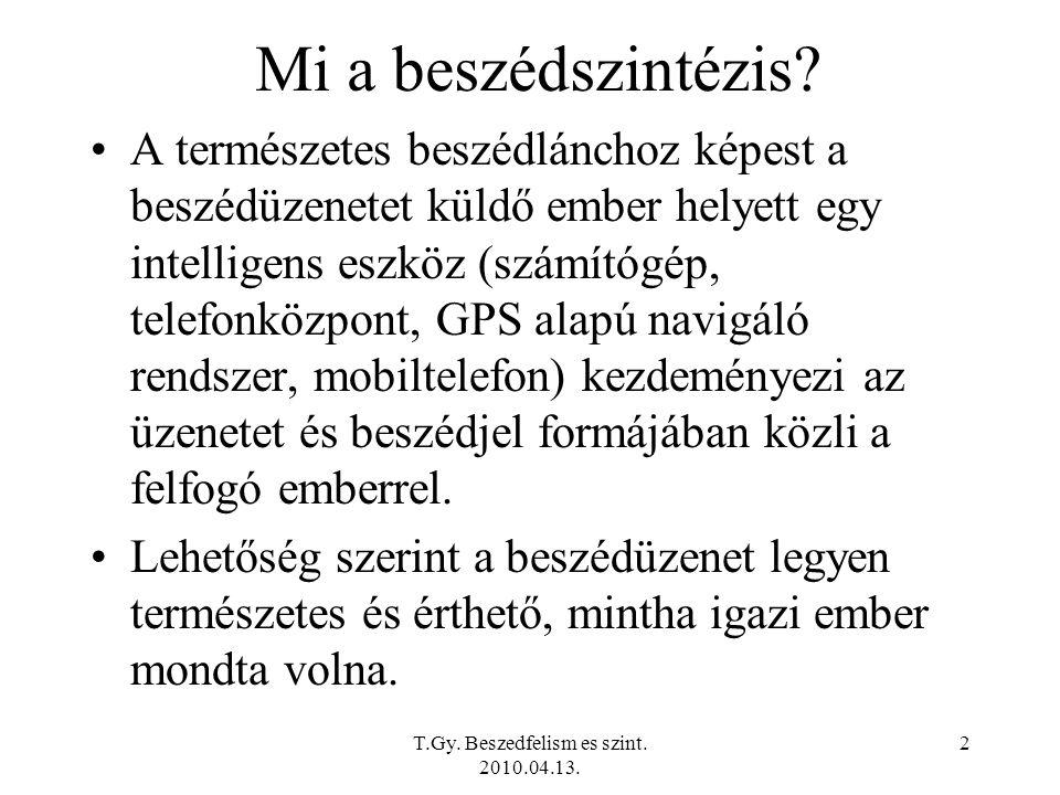 T.Gy.Beszedfelism es szint. 2010.04.13. 2 Mi a beszédszintézis.