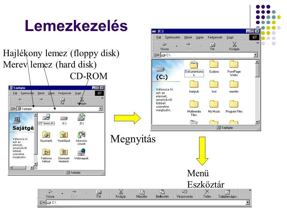 Lemezkezelés Hajlékony lemez (floppy disk) Merev lemez (hard disk) CD-ROM Menü Eszköztár Megnyitás