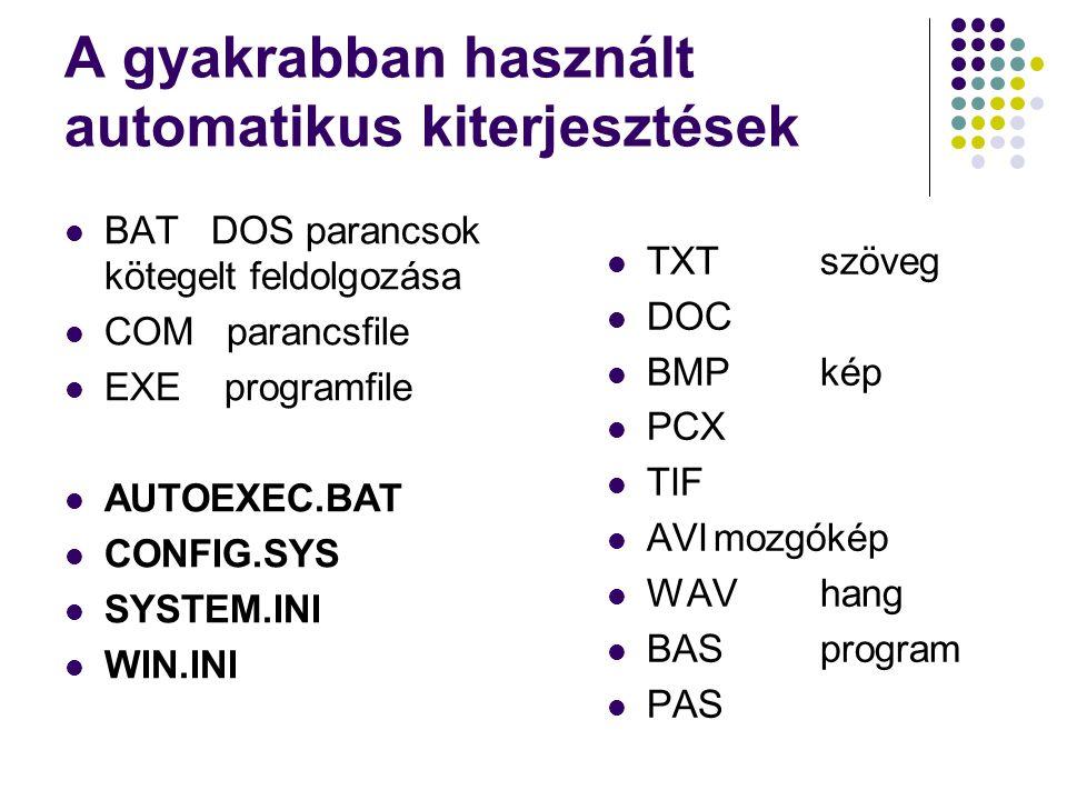 A gyakrabban használt automatikus kiterjesztések BAT DOS parancsok kötegelt feldolgozása COM parancsfile EXE programfile AUTOEXEC.BAT CONFIG.SYS SYSTE