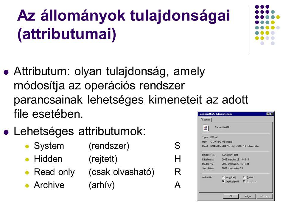 Az állományok tulajdonságai (attributumai) Attributum: olyan tulajdonság, amely módosítja az operációs rendszer parancsainak lehetséges kimeneteit az