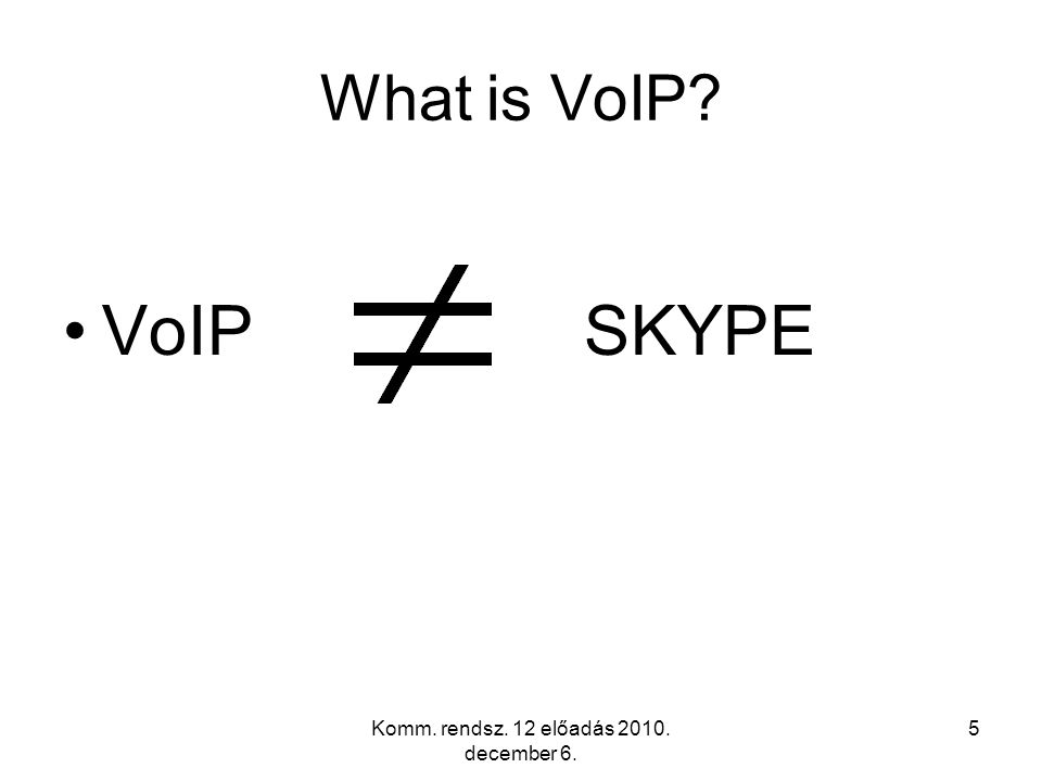 Komm. rendsz. 12 előadás 2010. december 6. 4 What is VoIP.