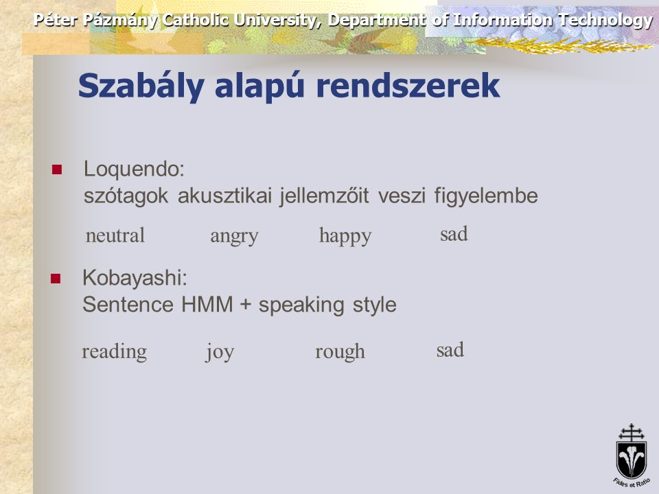 Péter Pázmány Catholic University, Department of Information Technology Voice Conversion USC SAIL: A prozódia mellett a spektrális jellemzőket is változtatták (LPC) neutralangryhappy sad Cabral: Voice quality transformation originalangryhappy sad fear