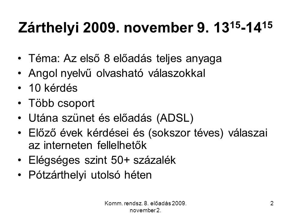 Komm. rendsz. 8. előadás 2009. november 2. 2 Zárthelyi 2009.