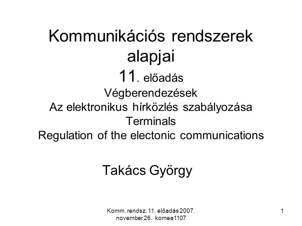 Komm. rendsz. 11. előadás 2007. november 26. komea1107 1 Kommunikációs rendszerek alapjai 11. előadás Végberendezések Az elektronikus hírközlés szabál