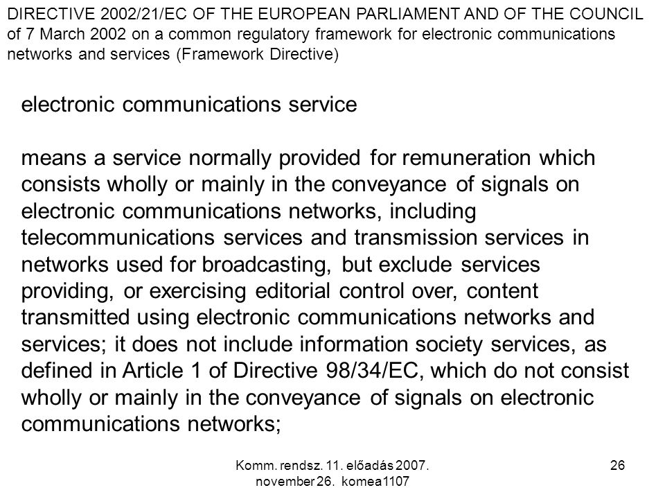 Komm. rendsz. 11. előadás 2007. november 26. komea1107 26 electronic communications service means a service normally provided for remuneration which c