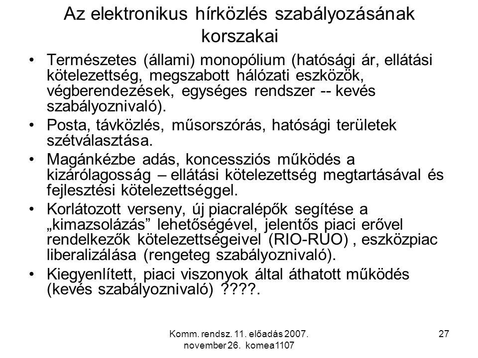 Komm. rendsz. 11. előadás 2007. november 26. komea1107 27 Az elektronikus hírközlés szabályozásának korszakai Természetes (állami) monopólium (hatóság