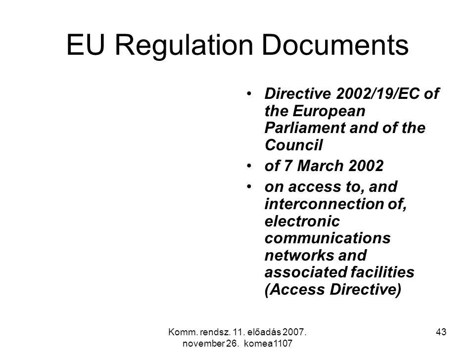 Komm. rendsz. 11. előadás 2007. november 26. komea1107 43 EU Regulation Documents Directive 2002/19/EC of the European Parliament and of the Council o