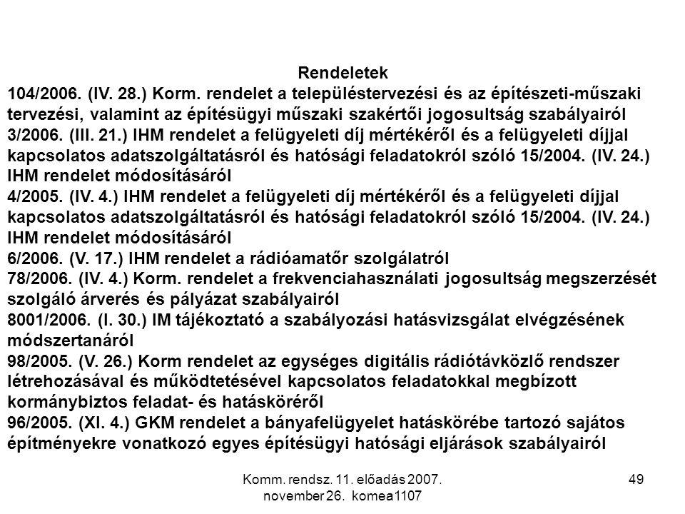 Komm. rendsz. 11. előadás 2007. november 26. komea1107 49 Rendeletek 104/2006. (IV. 28.) Korm. rendelet a településtervezési és az építészeti-műszaki