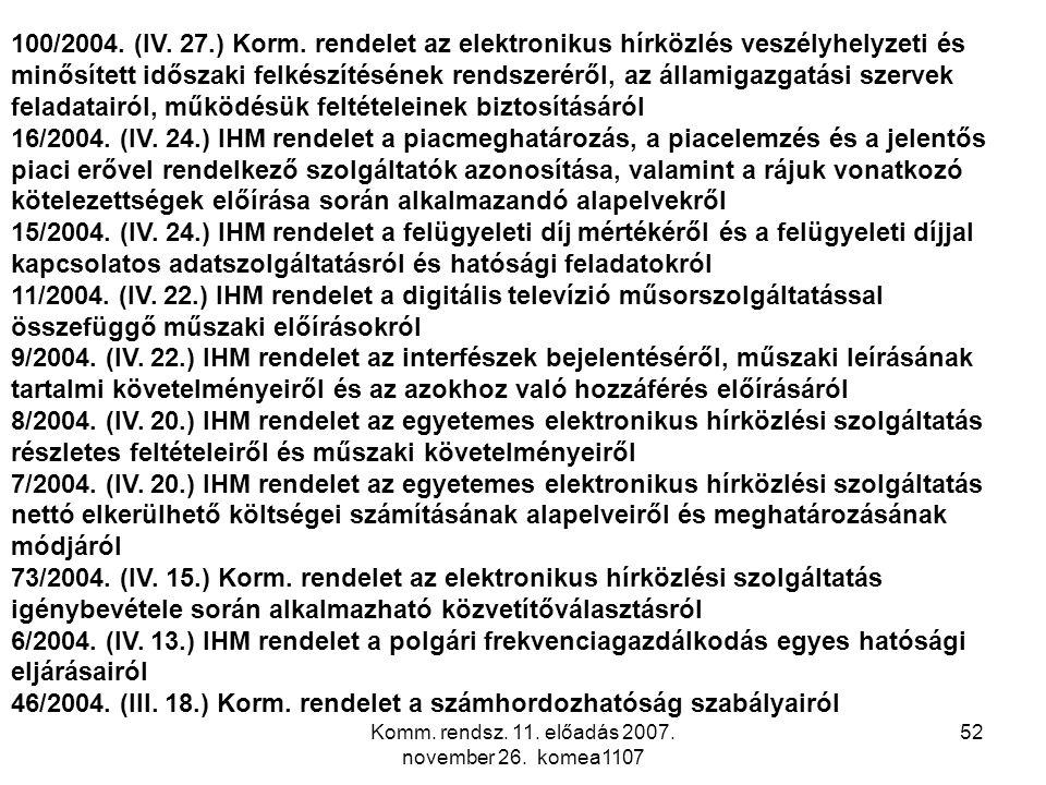 Komm. rendsz. 11. előadás 2007. november 26. komea1107 52 100/2004. (IV. 27.) Korm. rendelet az elektronikus hírközlés veszélyhelyzeti és minősített i