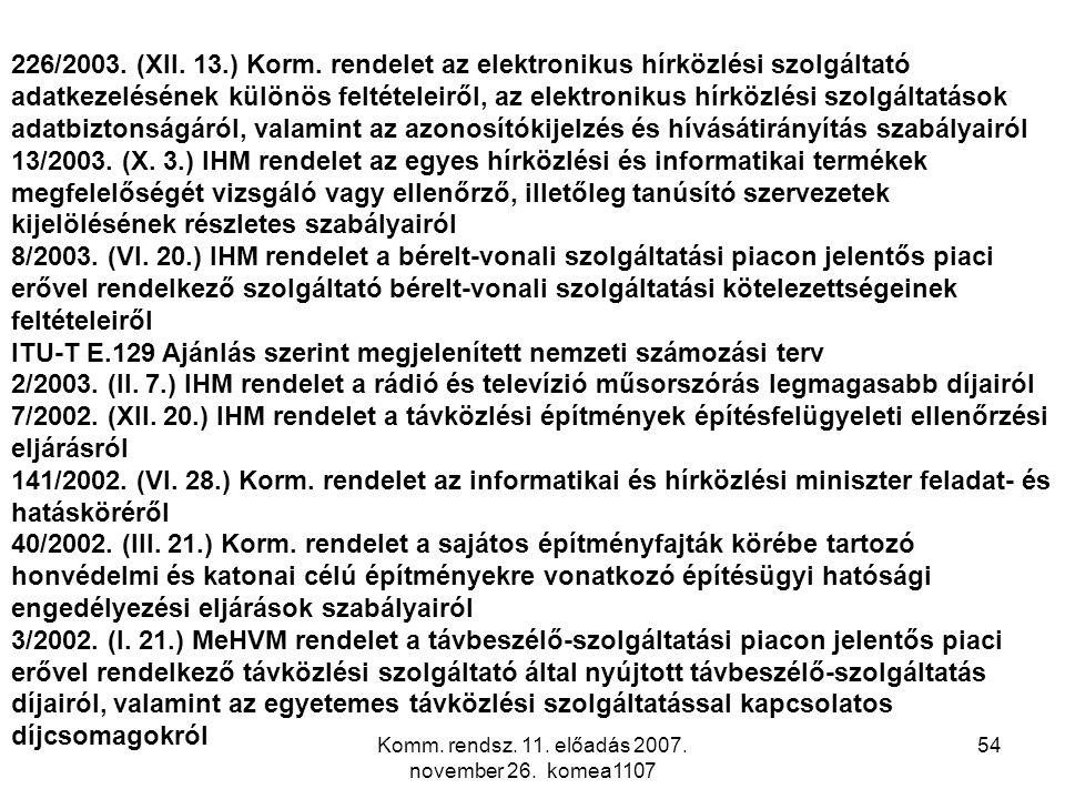 Komm. rendsz. 11. előadás 2007. november 26. komea1107 54 226/2003. (XII. 13.) Korm. rendelet az elektronikus hírközlési szolgáltató adatkezelésének k