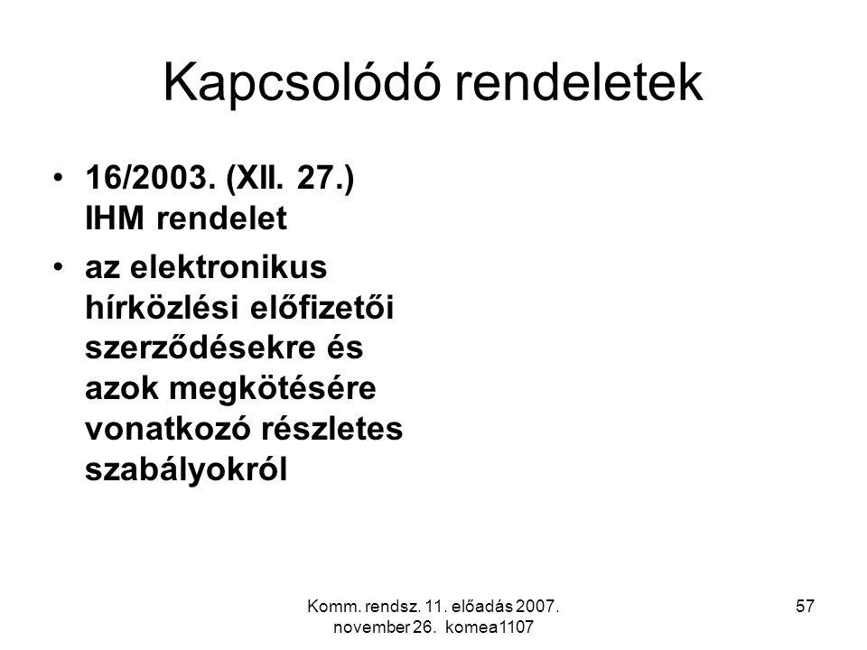 Komm. rendsz. 11. előadás 2007. november 26. komea1107 57 Kapcsolódó rendeletek 16/2003. (XII. 27.) IHM rendelet az elektronikus hírközlési előfizetői