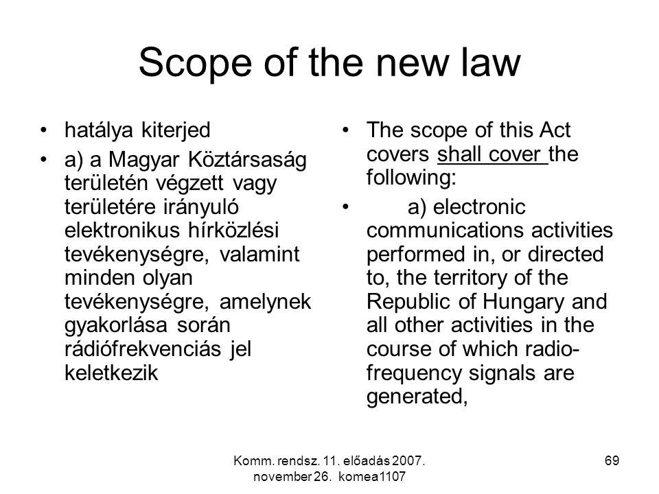 Komm. rendsz. 11. előadás 2007. november 26. komea1107 69 Scope of the new law hatálya kiterjed a) a Magyar Köztársaság területén végzett vagy terület