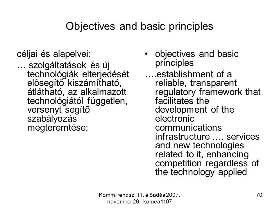 Komm. rendsz. 11. előadás 2007. november 26. komea1107 70 Objectives and basic principles céljai és alapelvei: … szolgáltatások és új technológiák elt