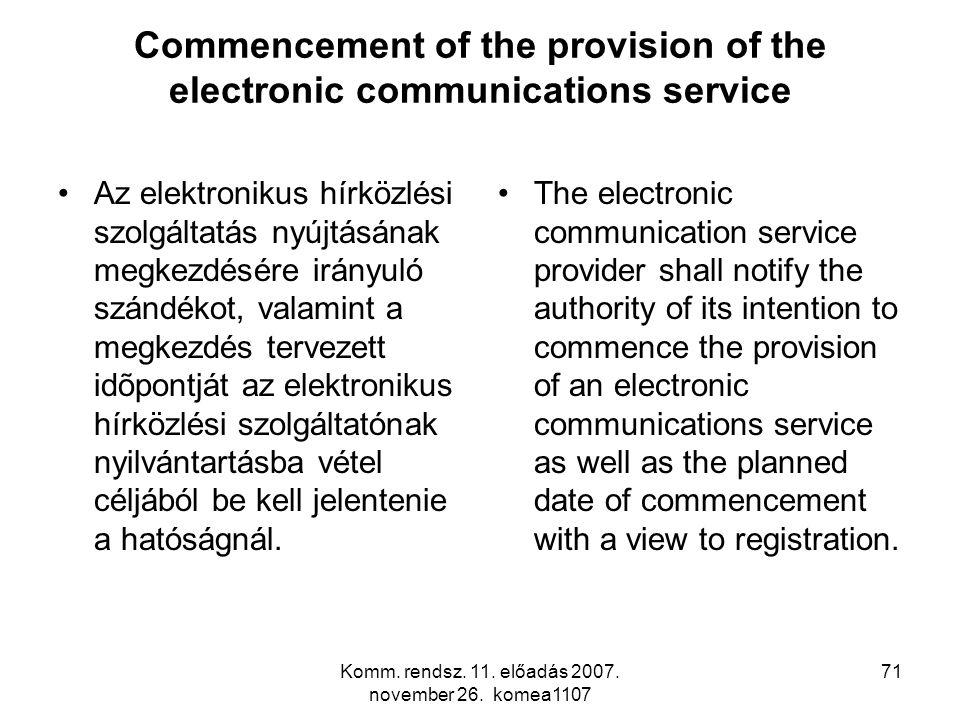 Komm. rendsz. 11. előadás 2007. november 26. komea1107 71 Commencement of the provision of the electronic communications service Az elektronikus hírkö