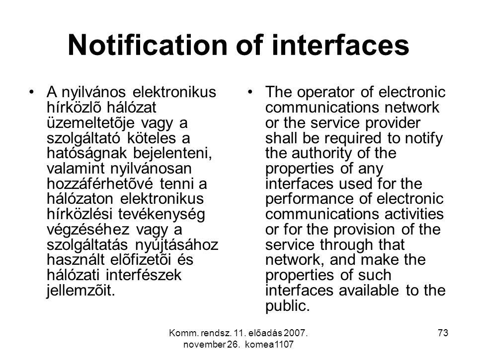 Komm. rendsz. 11. előadás 2007. november 26. komea1107 73 Notification of interfaces A nyilvános elektronikus hírközlõ hálózat üzemeltetõje vagy a szo