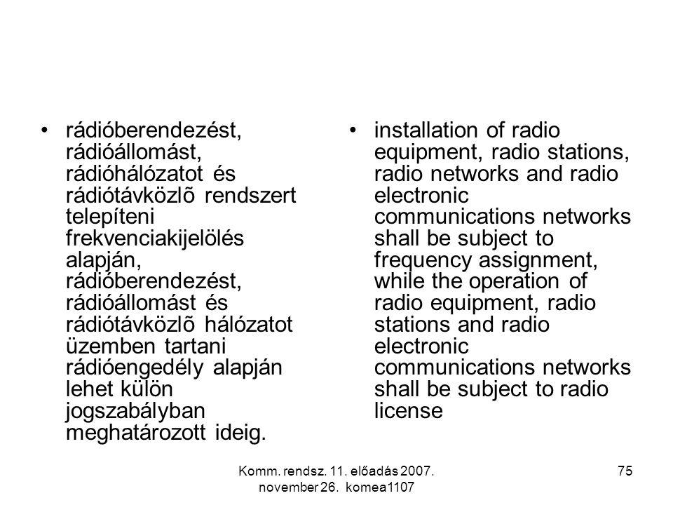 Komm. rendsz. 11. előadás 2007. november 26. komea1107 75 rádióberendezést, rádióállomást, rádióhálózatot és rádiótávközlõ rendszert telepíteni frekve