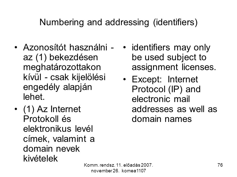Komm. rendsz. 11. előadás 2007. november 26. komea1107 76 Numbering and addressing (identifiers) Azonosítót használni - az (1) bekezdésen meghatározot