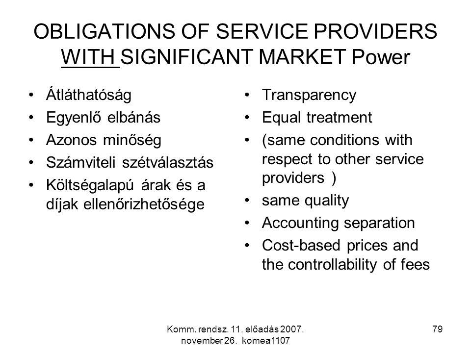 Komm. rendsz. 11. előadás 2007. november 26. komea1107 79 OBLIGATIONS OF SERVICE PROVIDERS WITH SIGNIFICANT MARKET Power Átláthatóság Egyenlő elbánás
