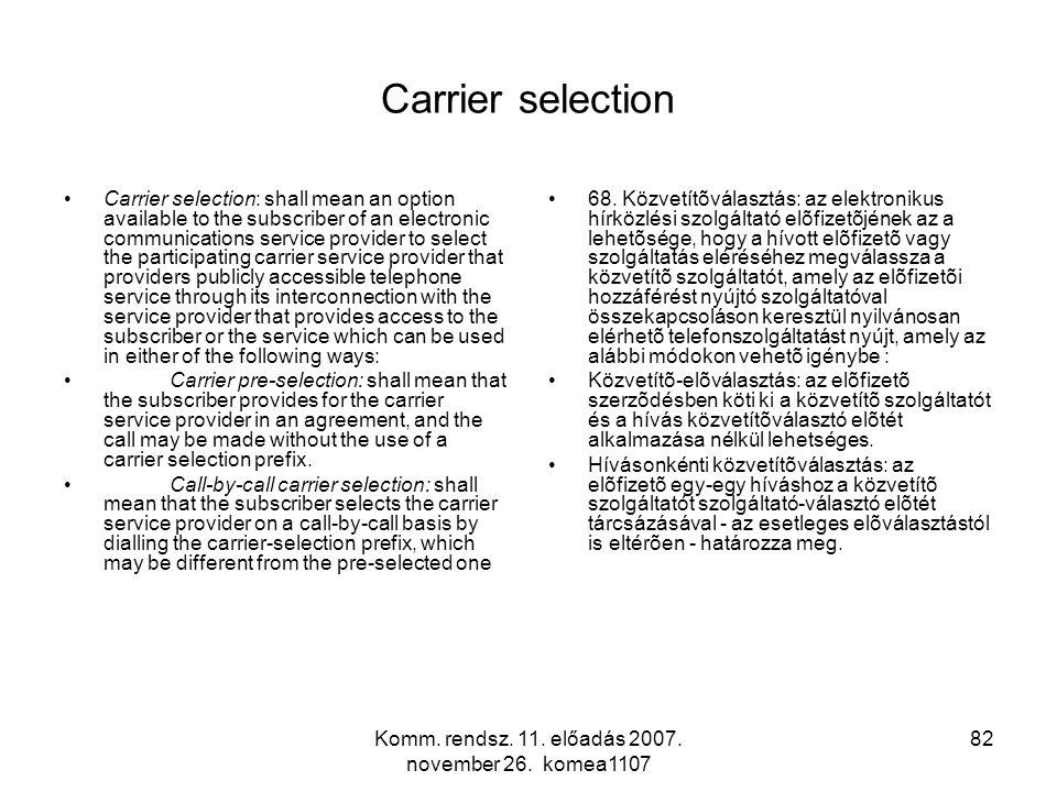 Komm. rendsz. 11. előadás 2007. november 26. komea1107 82 Carrier selection Carrier selection: shall mean an option available to the subscriber of an