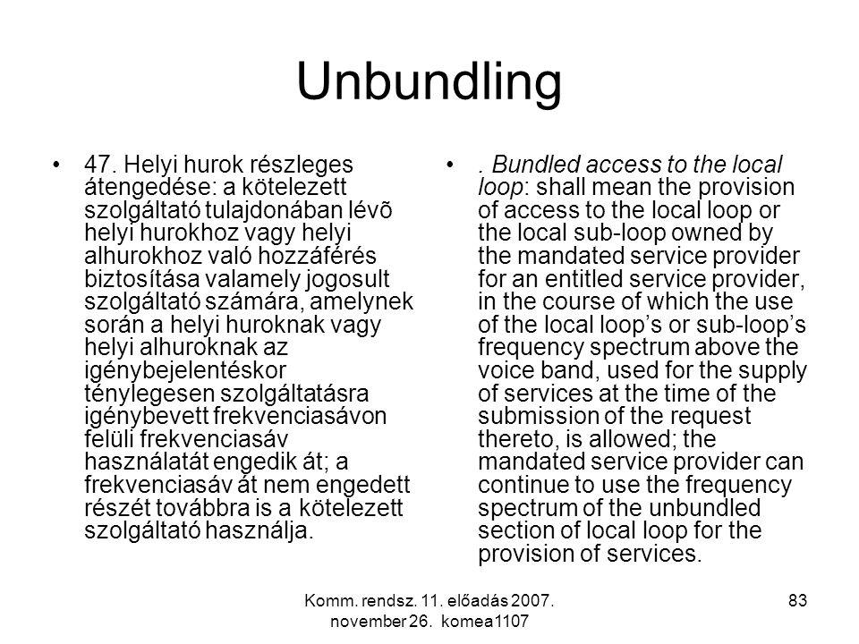 Komm. rendsz. 11. előadás 2007. november 26. komea1107 83 Unbundling 47. Helyi hurok részleges átengedése: a kötelezett szolgáltató tulajdonában lévõ