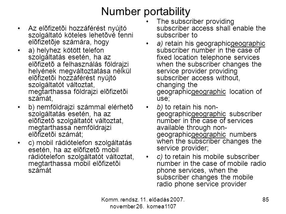 Komm. rendsz. 11. előadás 2007. november 26. komea1107 85 Number portability Az elõfizetõi hozzáférést nyújtó szolgáltató köteles lehetõvé tenni elõfi
