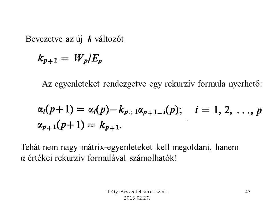 Az egyenleteket rendezgetve egy rekurzív formula nyerhető: Bevezetve az új k változót Tehát nem nagy mátrix-egyenleteket kell megoldani, hanem α értékei rekurzív formulával számolhatók.