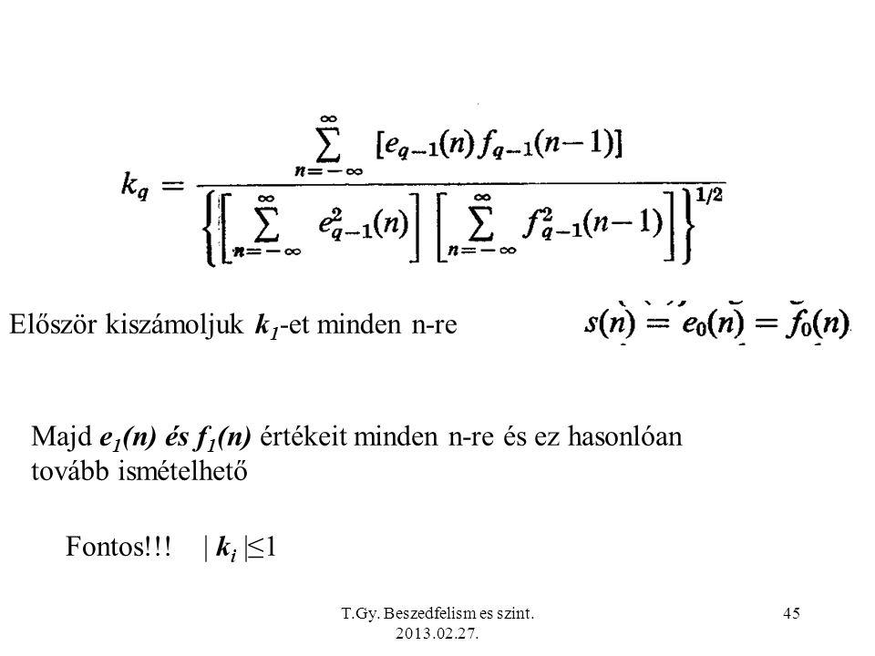 Először kiszámoljuk k 1 -et minden n-re Majd e 1 (n) és f 1 (n) értékeit minden n-re és ez hasonlóan tovább ismételhető Fontos!!.