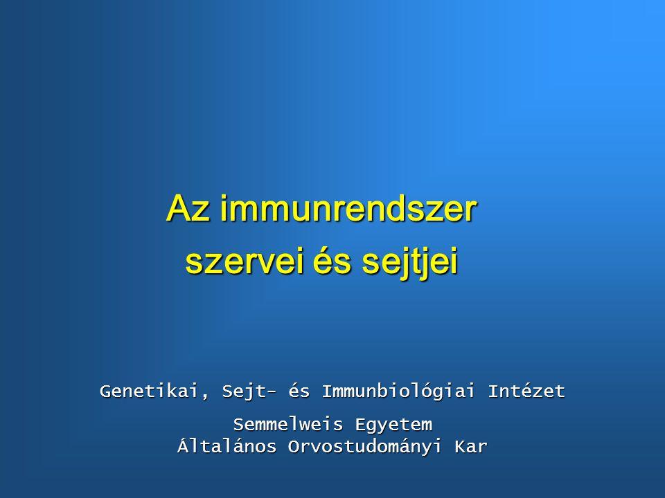 Az immunrendszer szervei és sejtjei Genetikai, Sejt- és Immunbiológiai Intézet Semmelweis Egyetem Általános Orvostudományi Kar