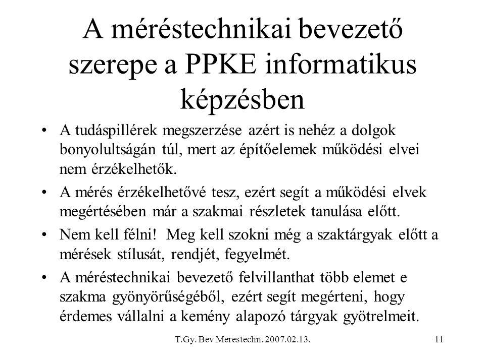 T.Gy. Bev Merestechn. 2007.02.13.11 A méréstechnikai bevezető szerepe a PPKE informatikus képzésben A tudáspillérek megszerzése azért is nehéz a dolgo